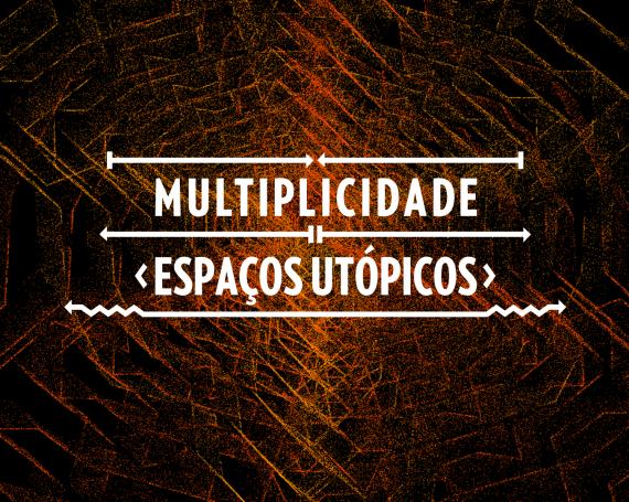 Multiplicidade – Espaços Utópicos